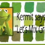 "Kermit says, ""Let's Mix a Bright Green!"""