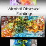 Alcohol Obsessed Painting is Not For Drunks