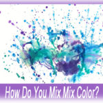 What Are the Three Ways to Mix Color?